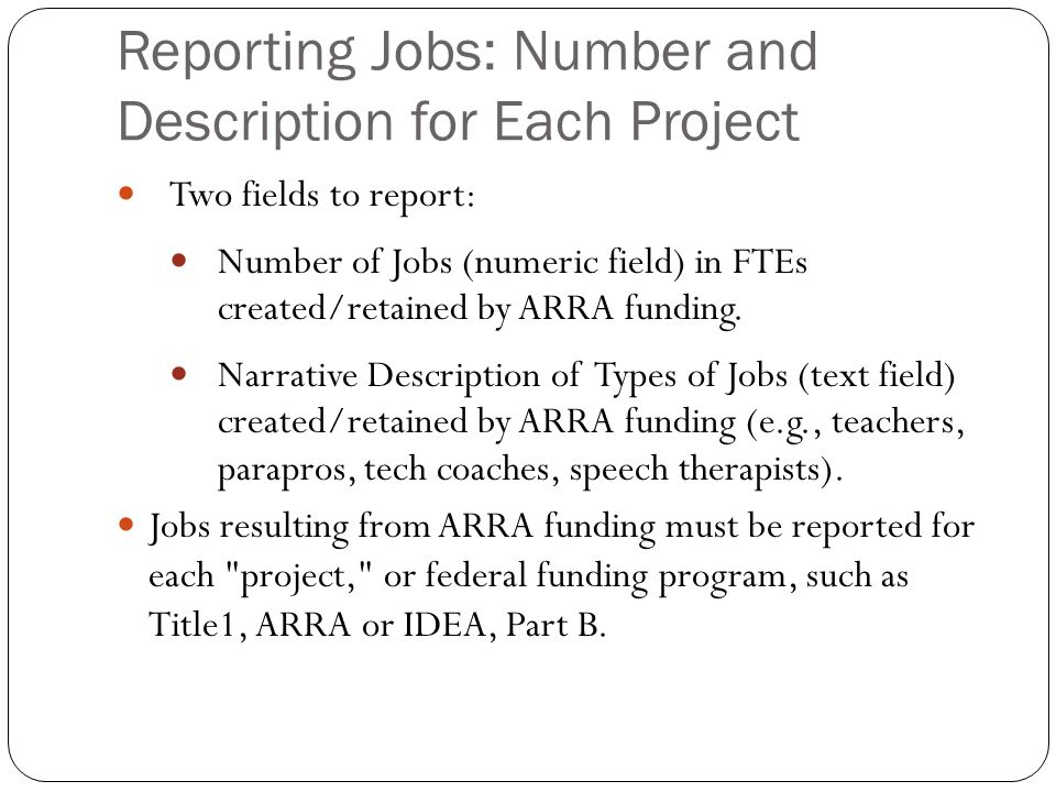 Reporting Jobs: Number and Description for Each Project Two fields to report: Number of Jobs (numeric field) in FTEs created/retained by ARRA funding.
