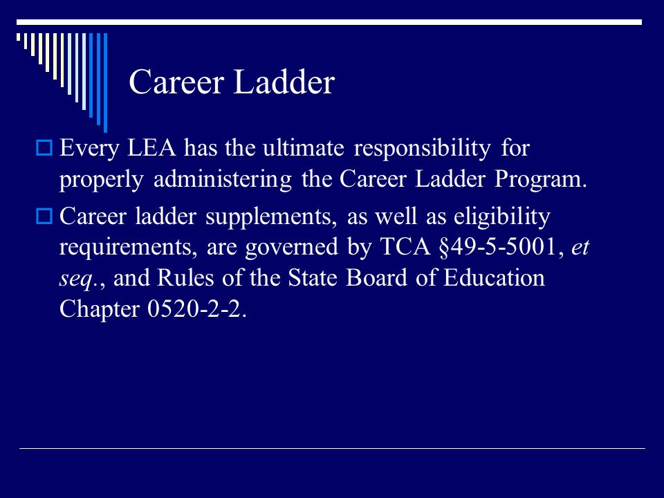 Career Ladder Every LEA has the ultimate responsibility for properly administering the Career Ladder Program. Career ladder supplements, as well as el