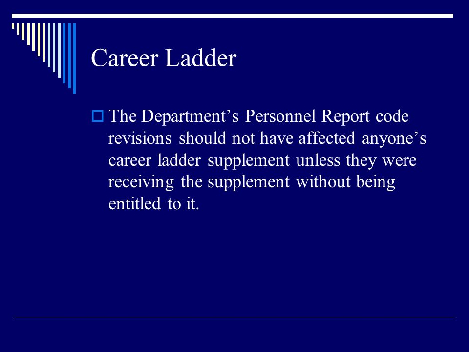Career Ladder The Departments Personnel Report code revisions should not have affected anyones career ladder supplement unless they were receiving the