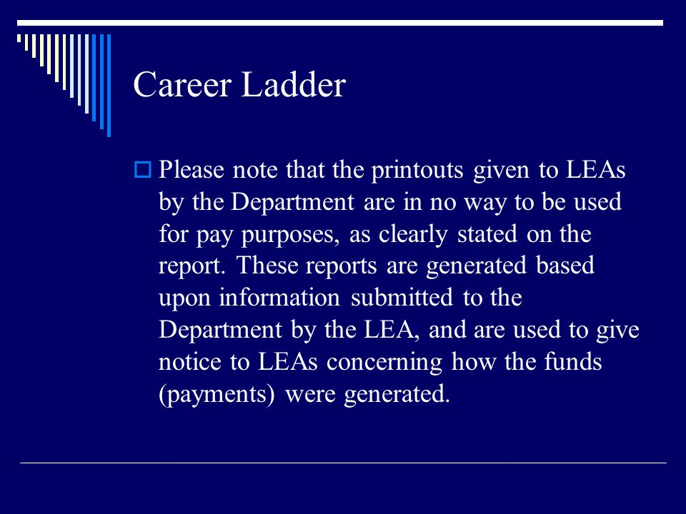 Career Ladder Please note that the printouts given to LEAs by the Department are in no way to be used for pay purposes, as clearly stated on the repor