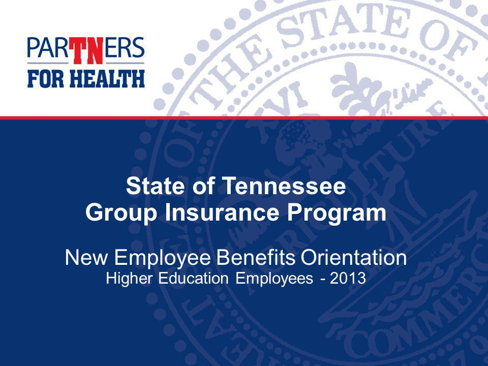 State of Tennessee Group Insurance Program New Employee Benefits Orientation Higher Education Employees - 2013