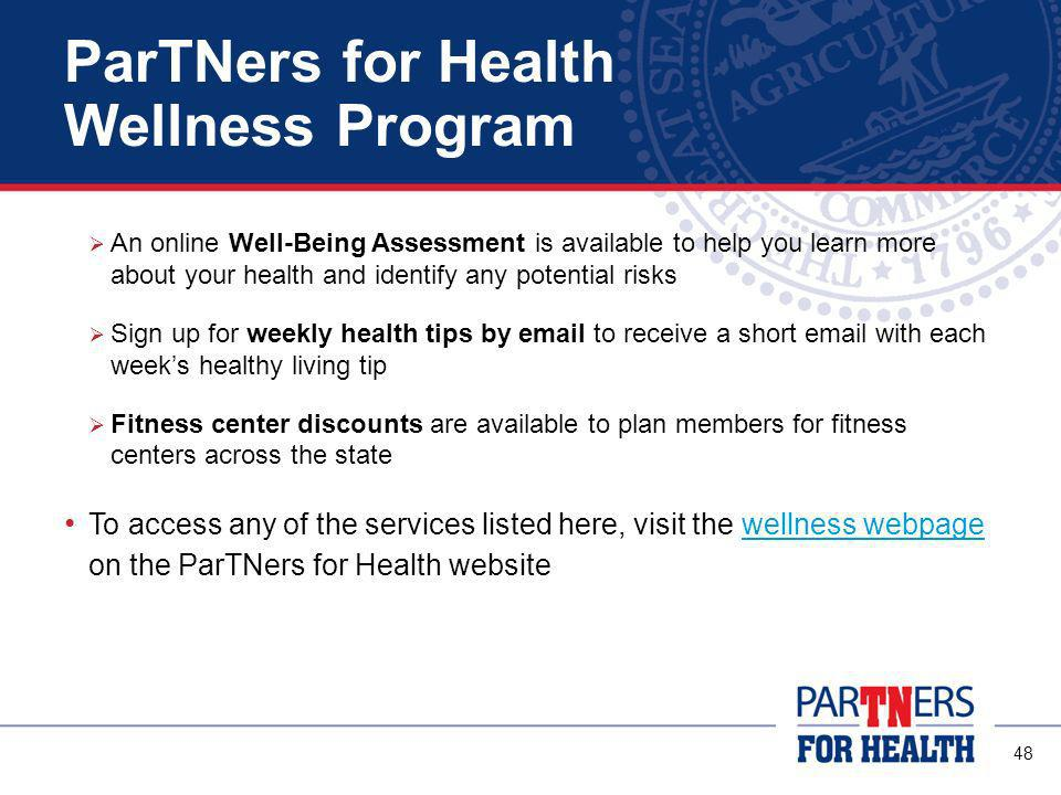 47 ParTNers for Health Wellness Program The Wellness Program is designed to provide opportunities to manage and improve your health Services are free to all members enrolled in health coverage and their covered spouses and dependents The Nurse Advice Line gives you medical information and support 24/7 Health coaching offers professional support to create and meet goals to improve your health Well-Being Connect, the ParTNers for Health Web Portal, links you to powerful online tools and health information at your fingertips (look for My Wellness Login)