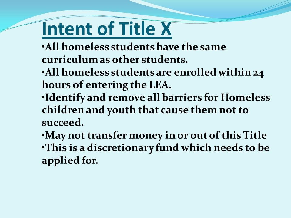 Intent of Title X All homeless students have the same curriculum as other students.