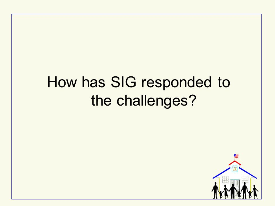 How has SIG responded to the challenges?