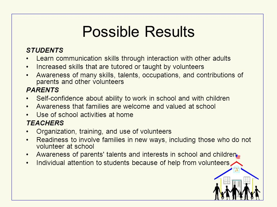 Possible Results STUDENTS Learn communication skills through interaction with other adults Increased skills that are tutored or taught by volunteers A