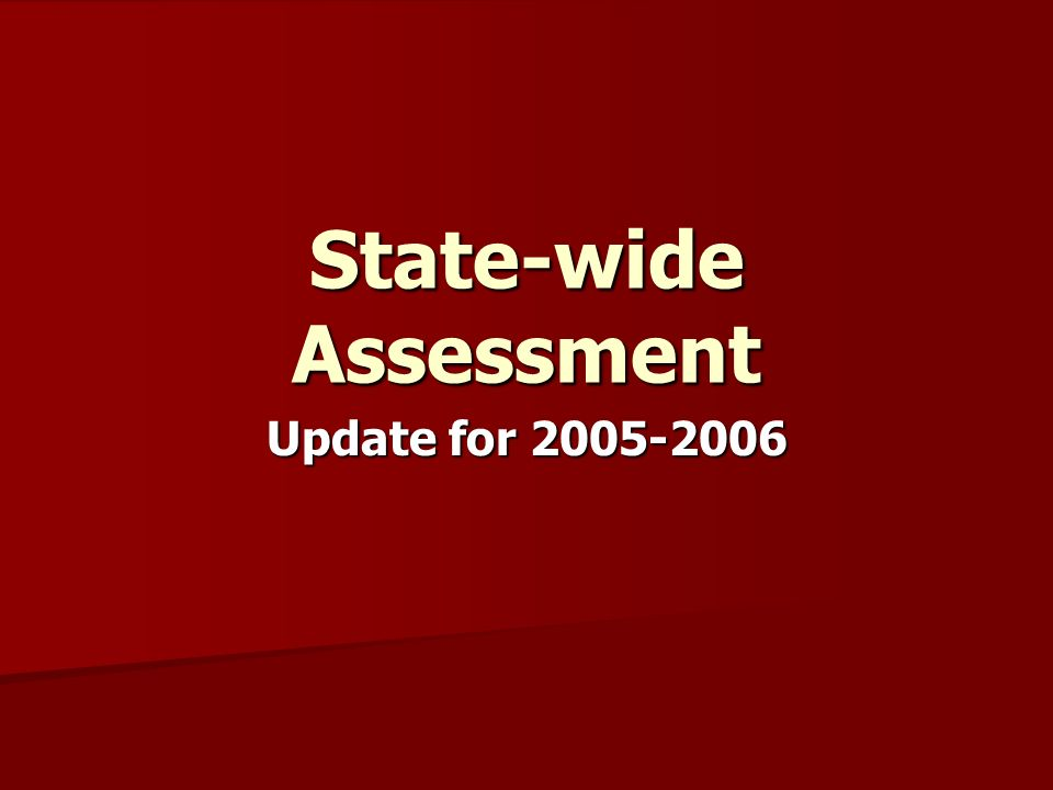 State-wide Assessment Update for 2005-2006