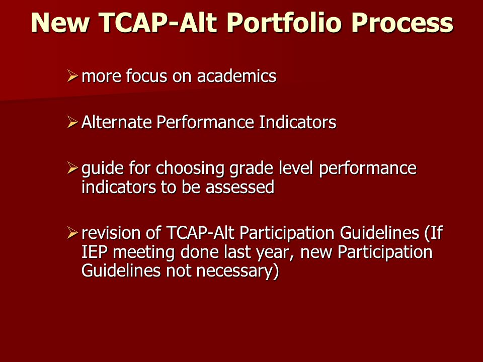 New TCAP-Alt Portfolio Process more focus on academics more focus on academics Alternate Performance Indicators Alternate Performance Indicators guide