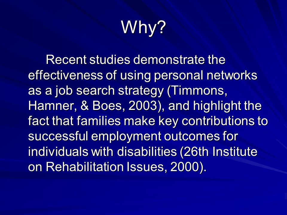 Why? Recent studies demonstrate the effectiveness of using personal networks as a job search strategy (Timmons, Hamner, & Boes, 2003), and highlight t