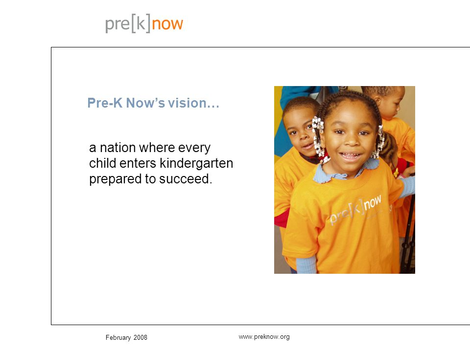 February 2008 www.preknow.org a nation where every child enters kindergarten prepared to succeed.