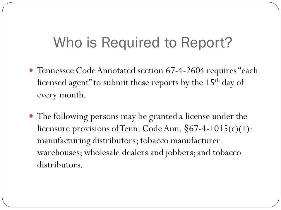 Licensed Distributor ReportsHow to Fill Out Properly (continued…) Box reading: IF ANY UNSTAMPED OR STAMPED TOBACCO PRODUCTS WERE SOLD TO ANOTHER LICENSED DISTRIBUTOR, ALSO ATTACH W2W FORM TO THIS REPORT.