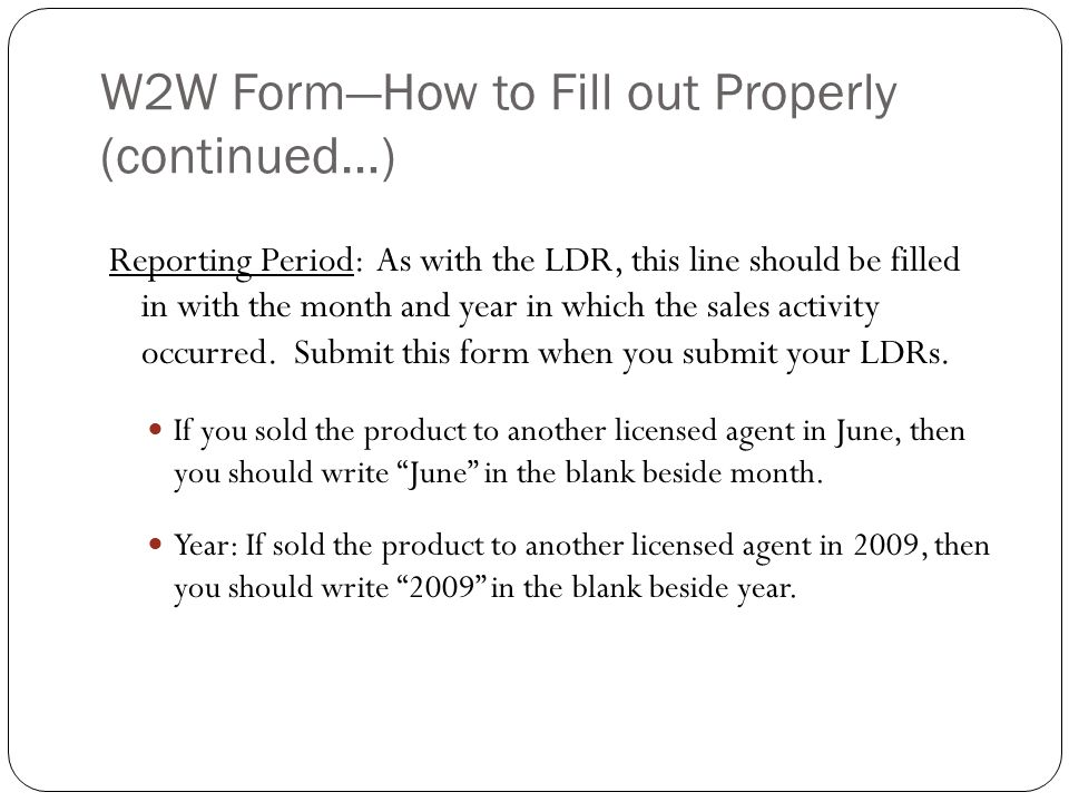 W2W FormHow to Fill out Properly (continued…) Reporting Period: As with the LDR, this line should be filled in with the month and year in which the sa