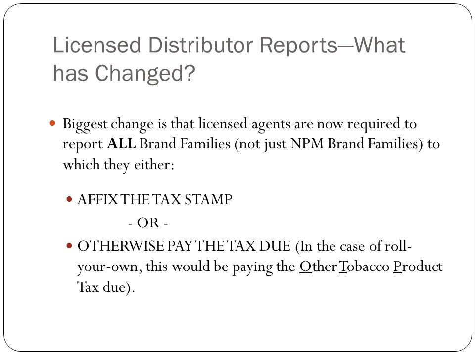 Licensed Distributor ReportsWhat has Changed? Biggest change is that licensed agents are now required to report ALL Brand Families (not just NPM Brand