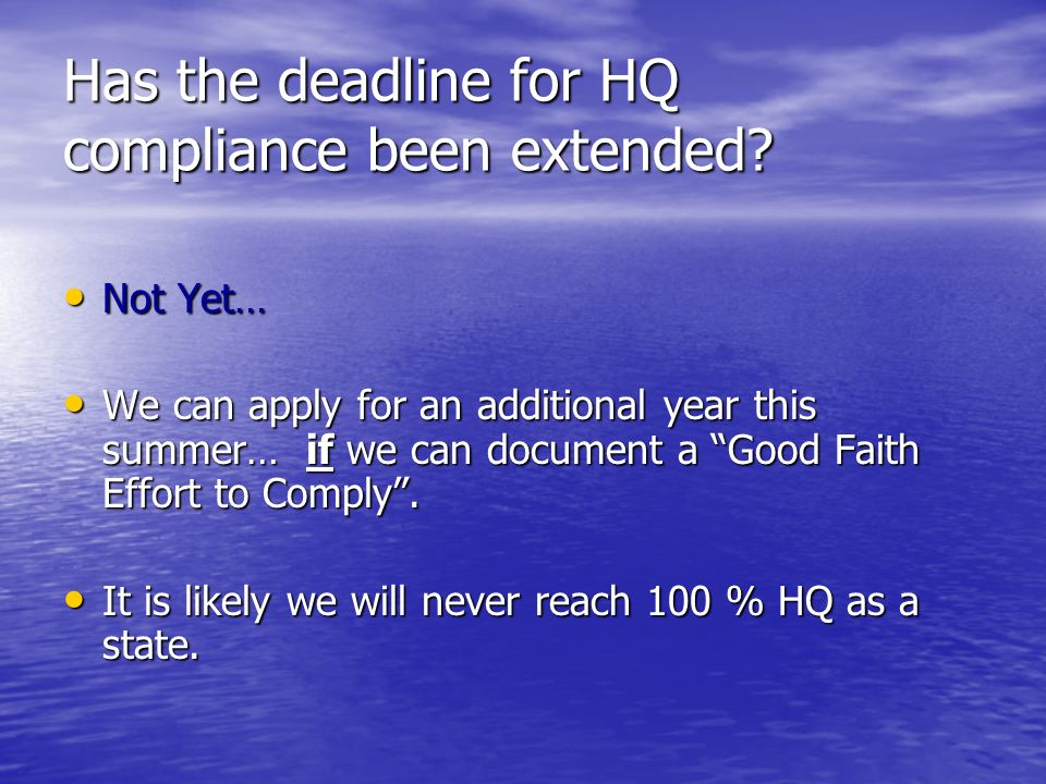 Has the deadline for HQ compliance been extended.