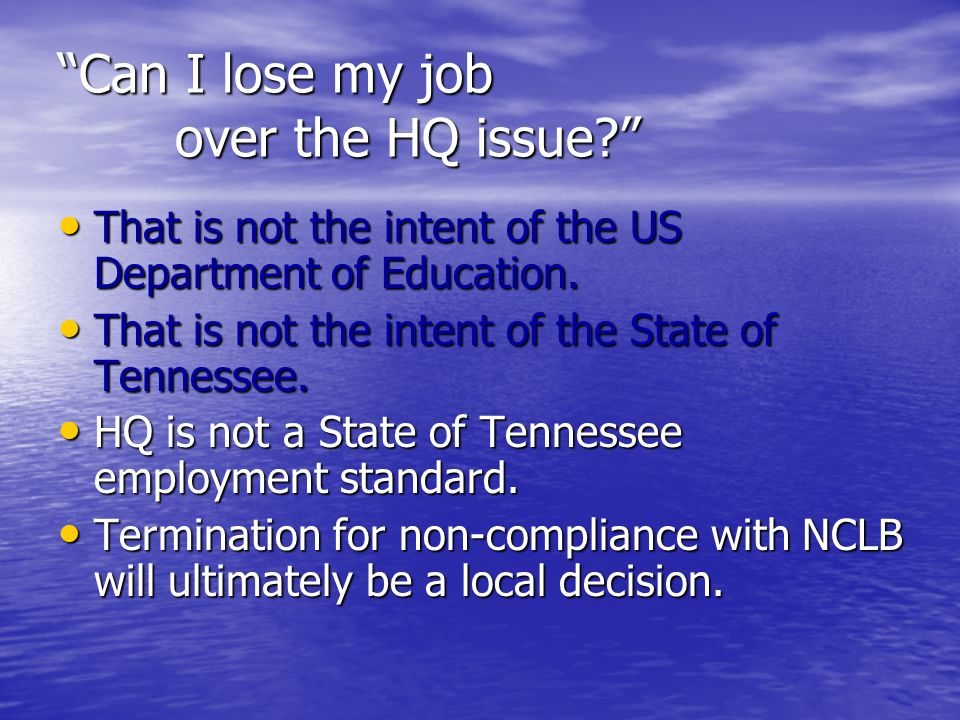 Can I lose my job over the HQ issue. That is not the intent of the US Department of Education.