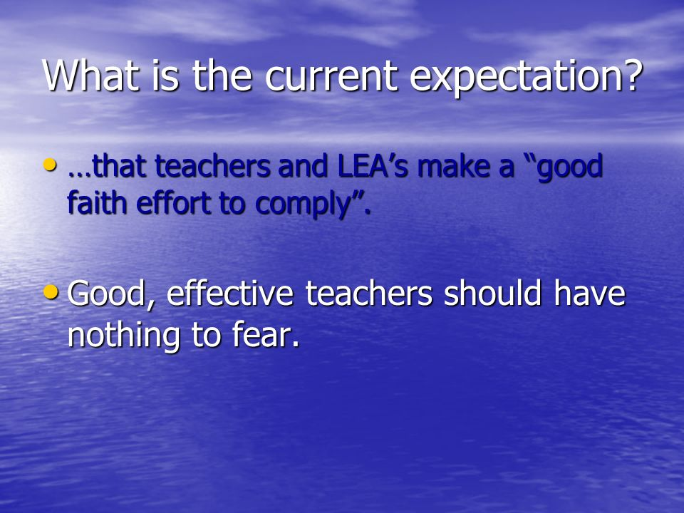 What is the current expectation. …that teachers and LEAs make a good faith effort to comply.
