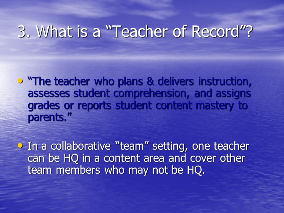 3. What is a Teacher of Record.