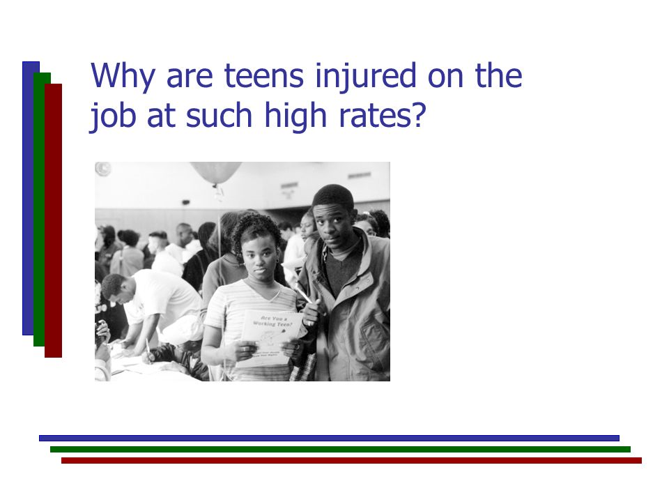 Why are teens injured on the job at such high rates?