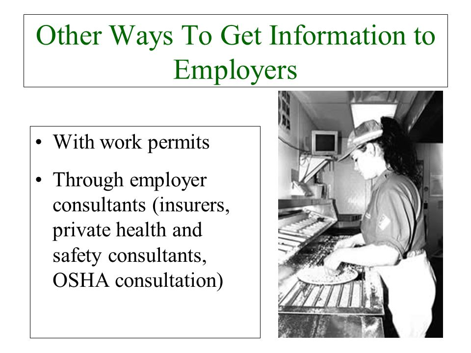 Other Ways To Get Information to Employers With work permits Through employer consultants (insurers, private health and safety consultants, OSHA consu