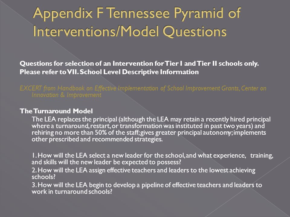 Tier I and Tier II school only 1) Intervention Model (of the 4 allowable) 2) Responses to Questions in Appendix F regarding Intervention Model Selection (number of questions to be answered vary with intervention model.