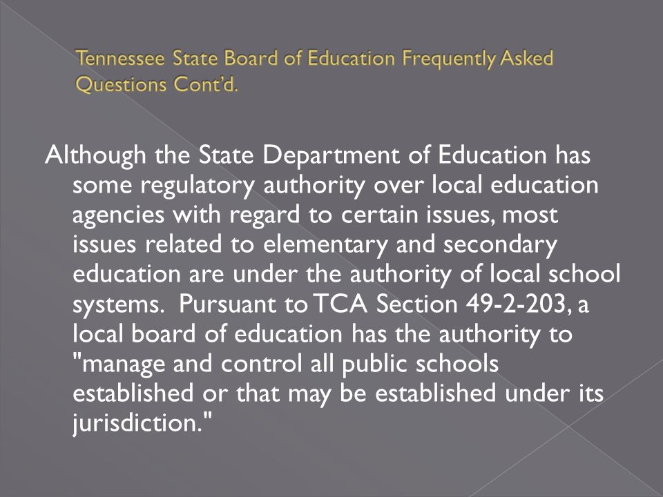 Elementary and secondary education in Tennessee is governed by Federal law, Tennessee statutes, State Board of Education Rules and policies of local education agencies (LEAs).