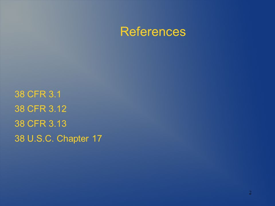 2 References 38 CFR 3.1 38 CFR 3.12 38 CFR 3.13 38 U.S.C. Chapter 17