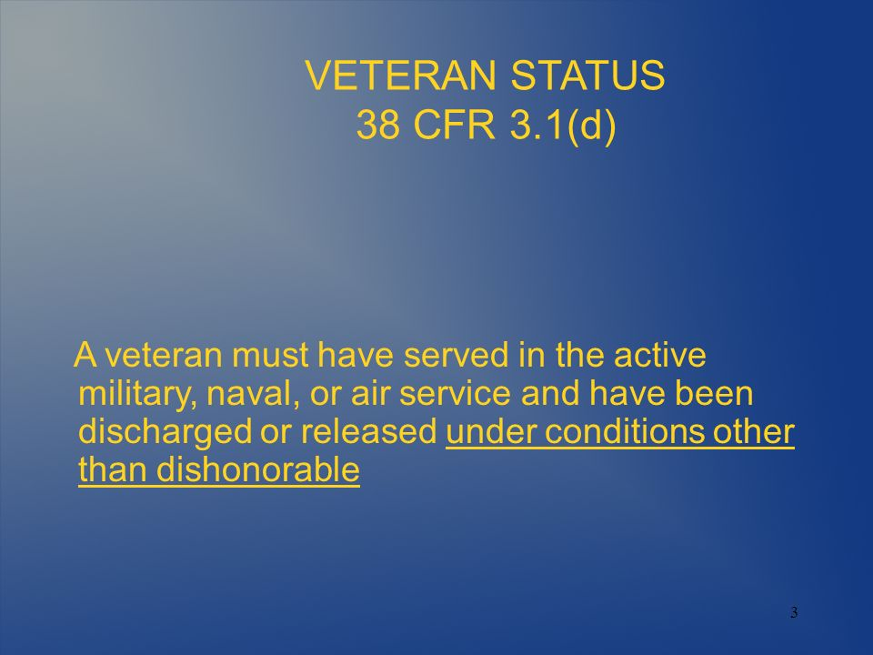 3 A veteran must have served in the active military, naval, or air service and have been discharged or released under conditions other than dishonorab