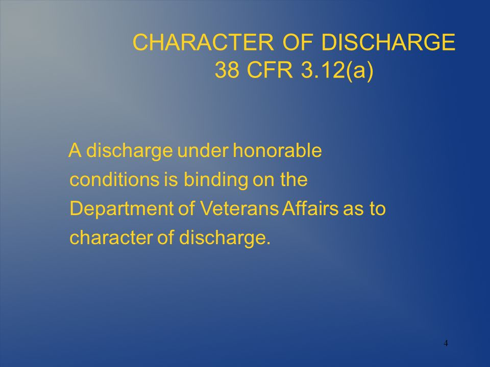 5 CHARACTER OF DISCHARGE Discharges that are binding on the VA: Honorable General Under Honorable Conditions Certain uncharacterized discharges