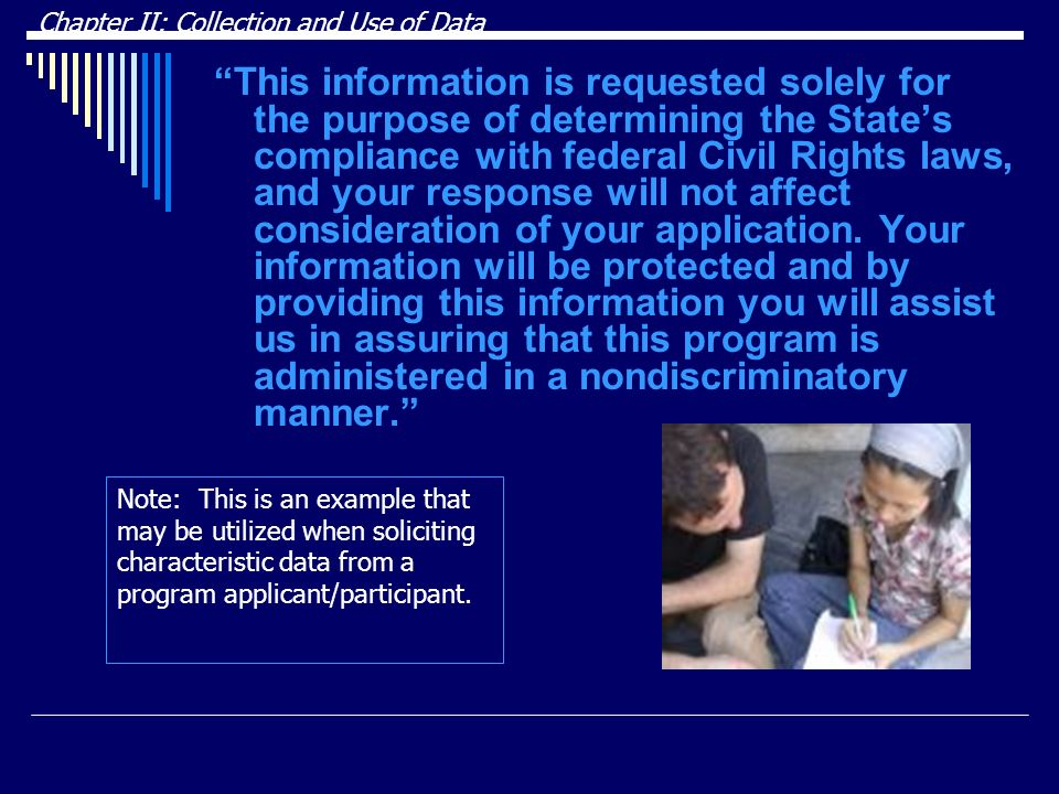 This information is requested solely for the purpose of determining the States compliance with federal Civil Rights laws, and your response will not affect consideration of your application.