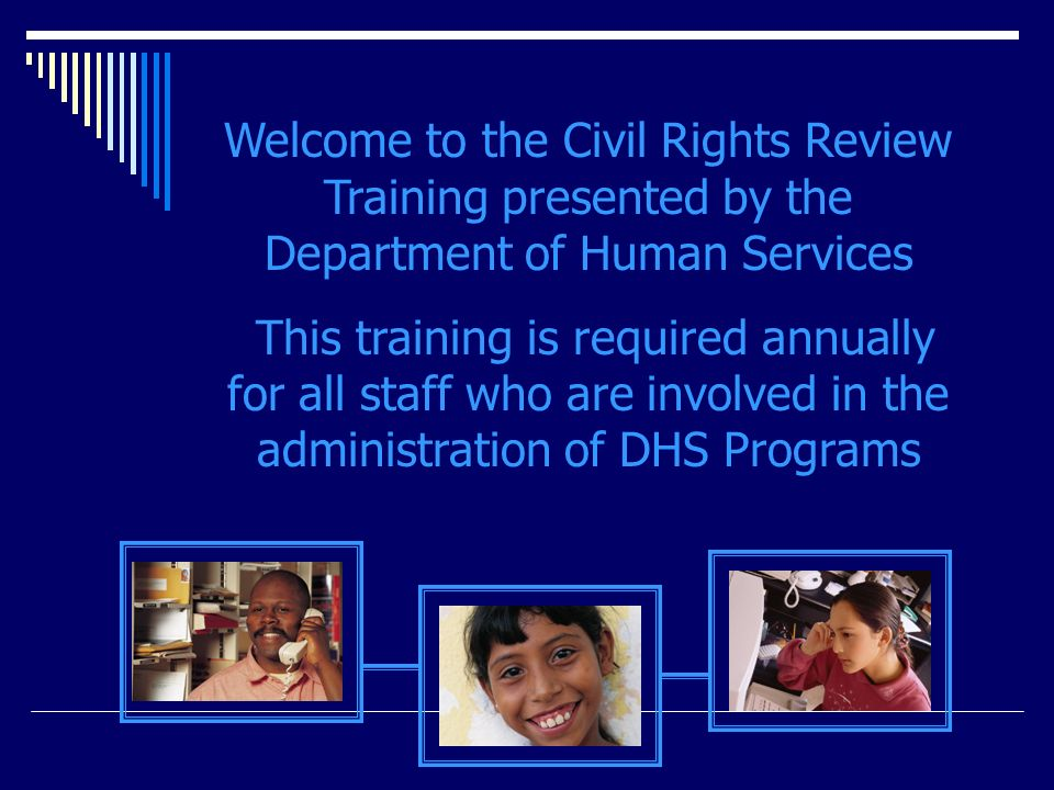 Welcome to the Civil Rights Review Training presented by the Department of Human Services This training is required annually for all staff who are involved in the administration of DHS Programs