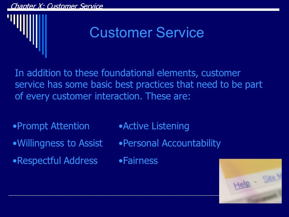 Chapter X: Customer Service Customer Service In addition to these foundational elements, customer service has some basic best practices that need to be part of every customer interaction.