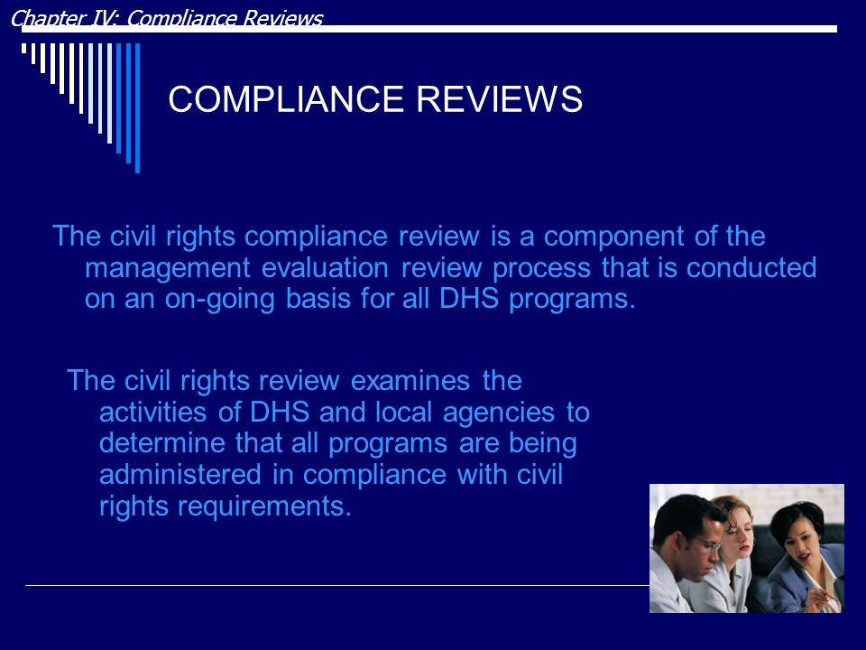 COMPLIANCE REVIEWS The civil rights review examines the activities of DHS and local agencies to determine that all programs are being administered in compliance with civil rights requirements.