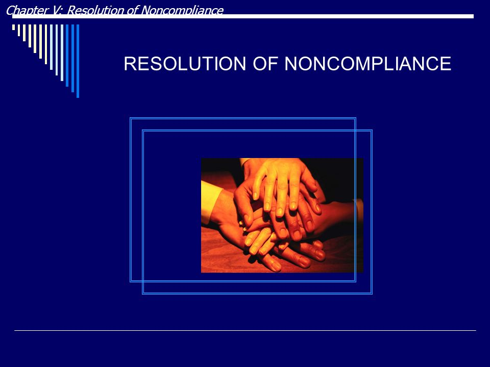 RESOLUTION OF NONCOMPLIANCE Chapter V: Resolution of Noncompliance
