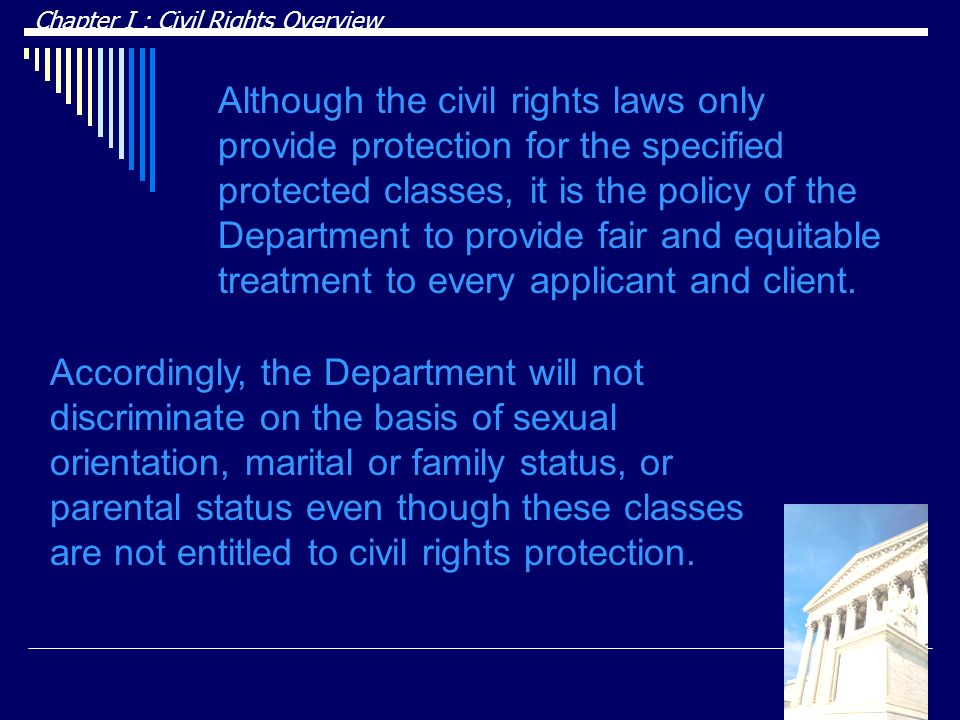 Accordingly, the Department will not discriminate on the basis of sexual orientation, marital or family status, or parental status even though these classes are not entitled to civil rights protection.