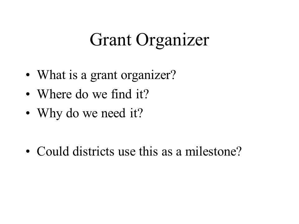 Grant Organizer What is a grant organizer. Where do we find it.