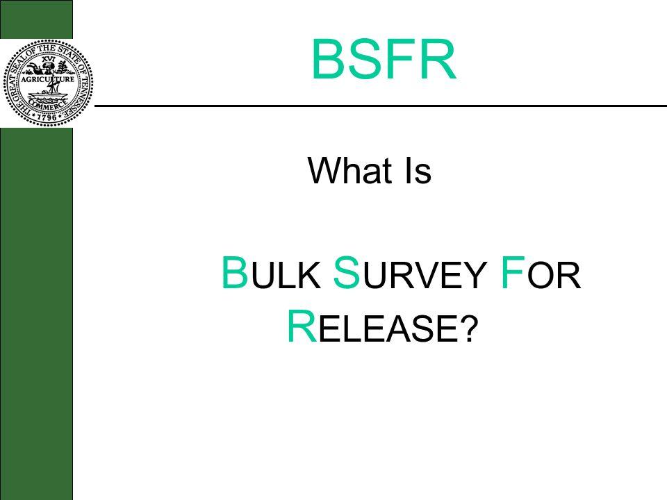 BSFR What Is B ULK S URVEY F OR R ELEASE?