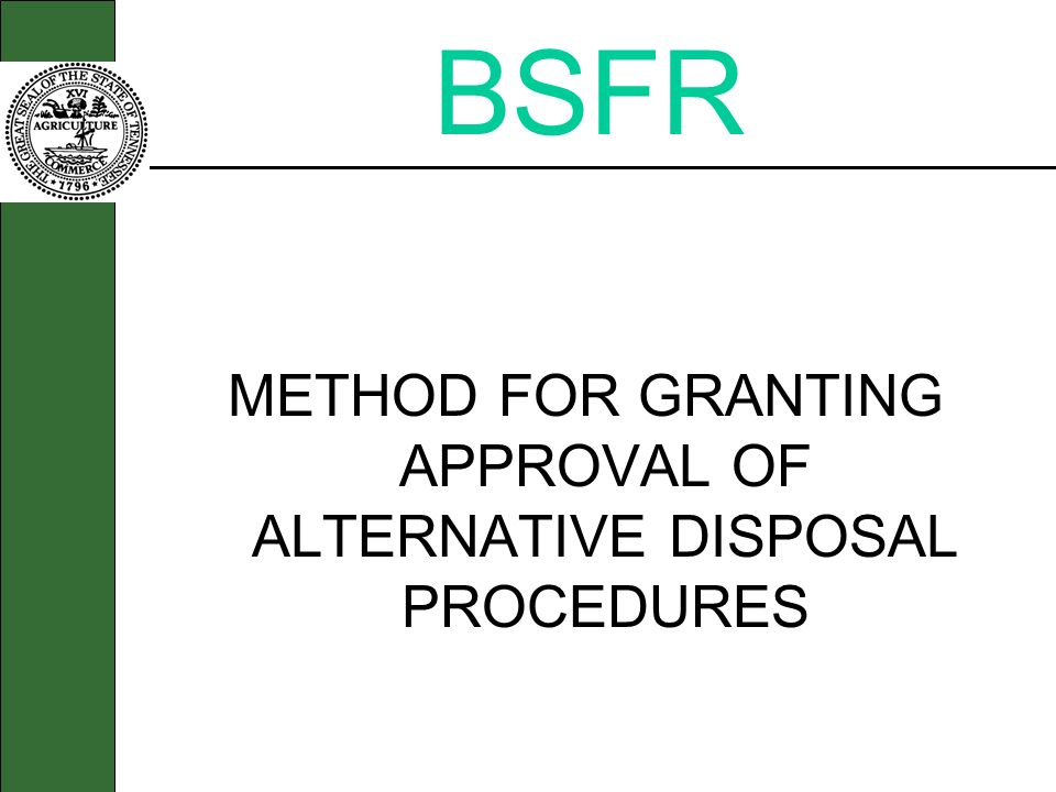 BSFR METHOD FOR GRANTING APPROVAL OF ALTERNATIVE DISPOSAL PROCEDURES