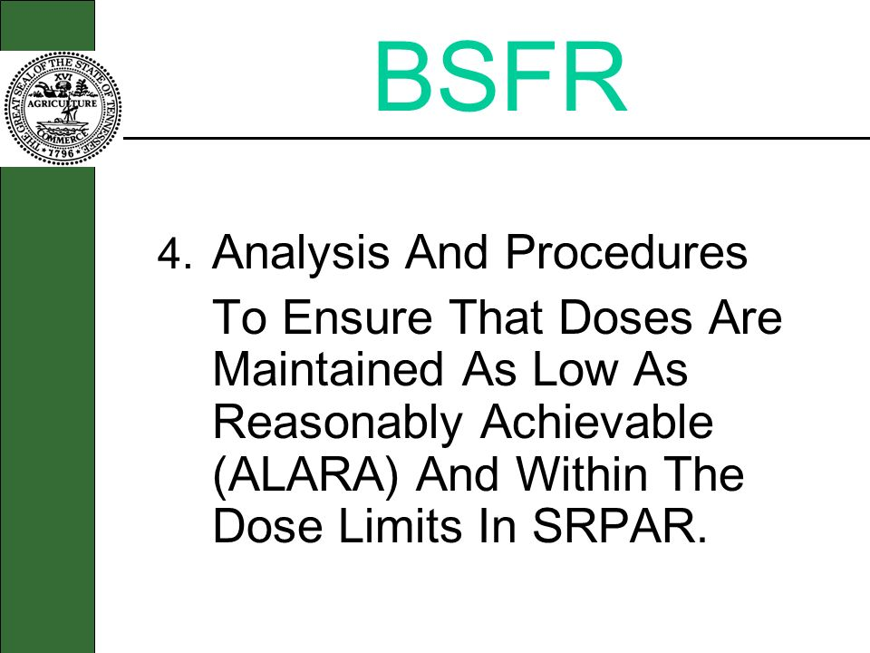 BSFR 4. Analysis And Procedures To Ensure That Doses Are Maintained As Low As Reasonably Achievable (ALARA) And Within The Dose Limits In SRPAR.