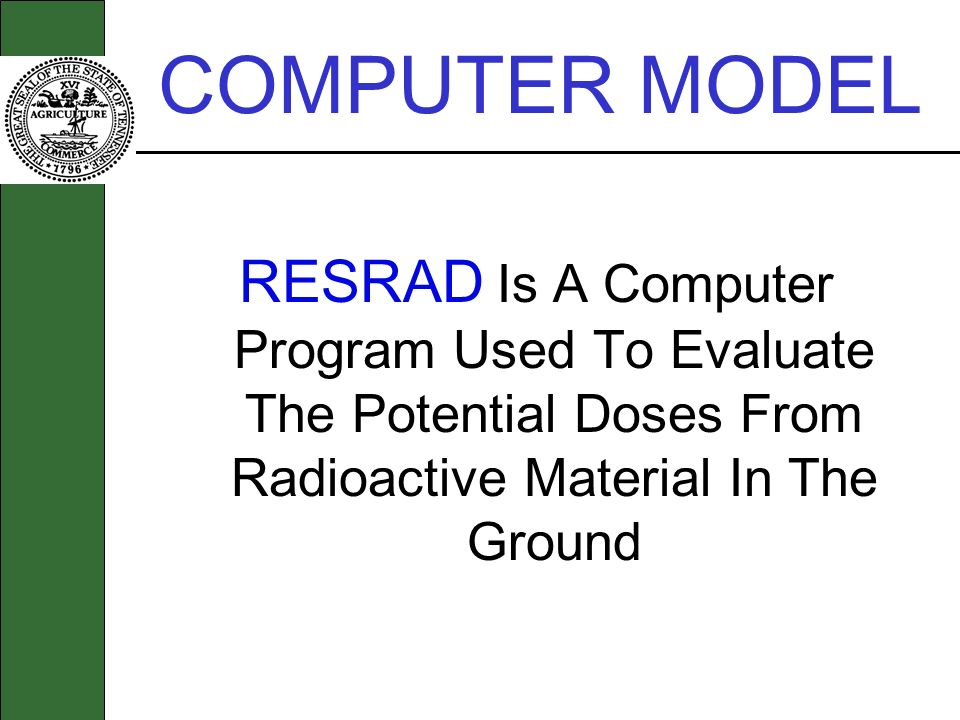 COMPUTER MODEL RESRAD Is A Computer Program Used To Evaluate The Potential Doses From Radioactive Material In The Ground