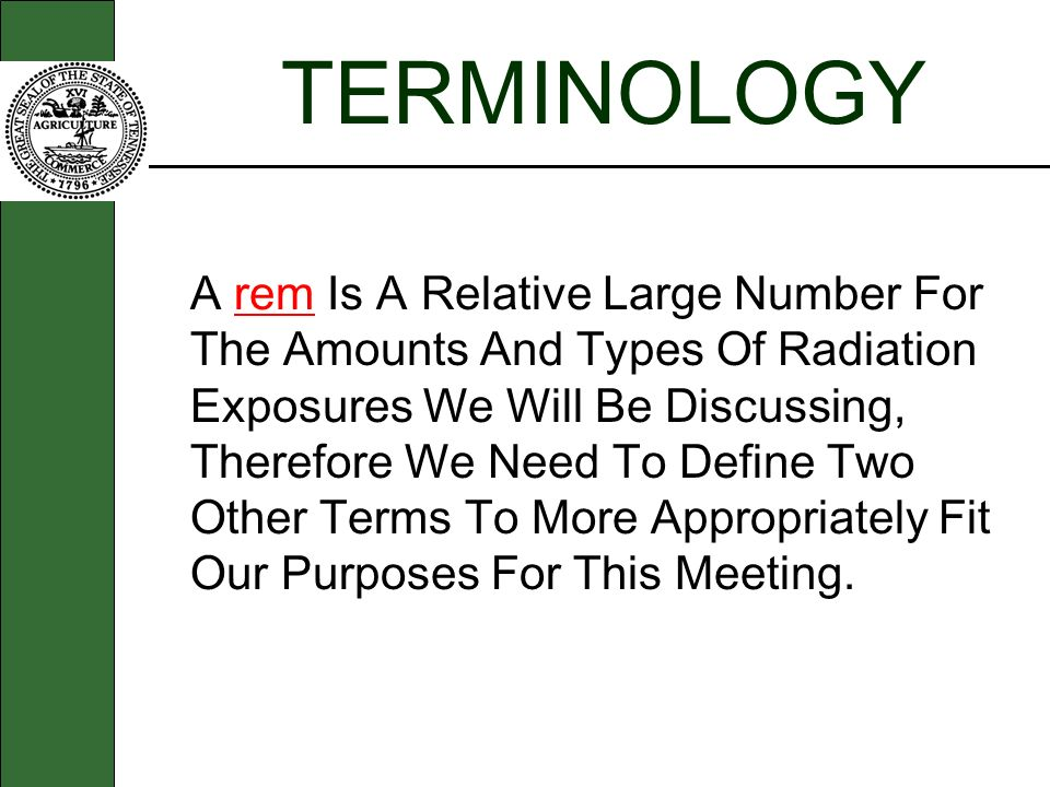 TERMINOLOGY A rem Is A Relative Large Number For The Amounts And Types Of Radiation Exposures We Will Be Discussing, Therefore We Need To Define Two O