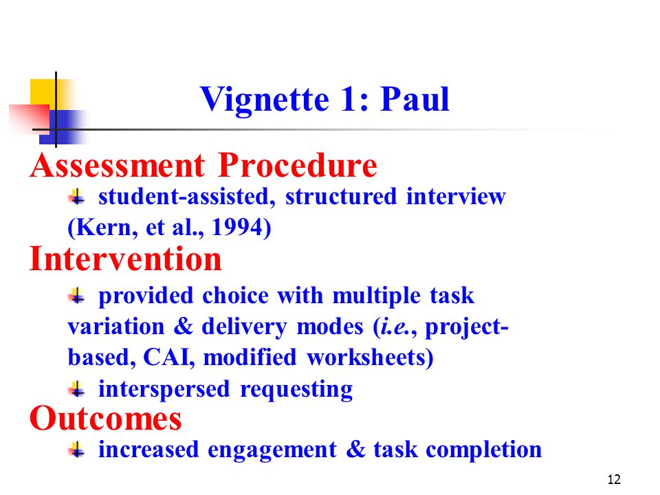 12 Assessment Procedure Intervention Outcomes Vignette 1: Paul student-assisted, structured interview (Kern, et al., 1994) provided choice with multip