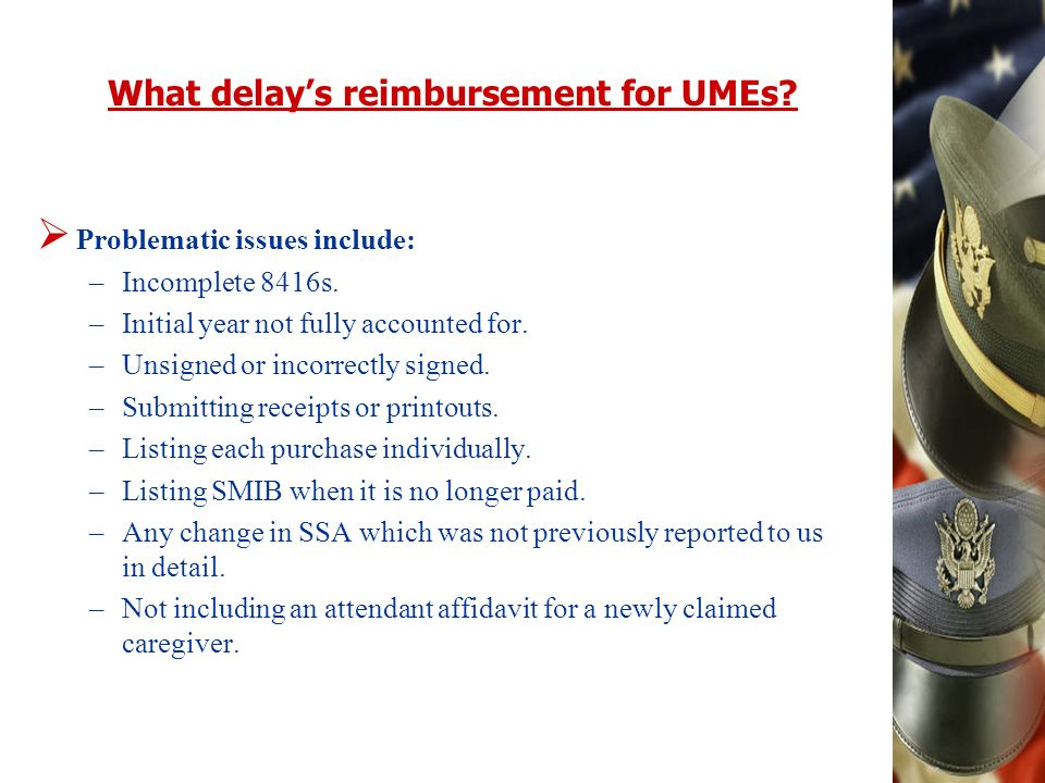 What delays reimbursement for UMEs. Problematic issues include: –Incomplete 8416s.
