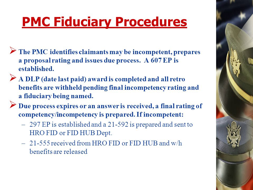 PMC Fiduciary Procedures The PMC identifies claimants may be incompetent, prepares a proposal rating and issues due process.