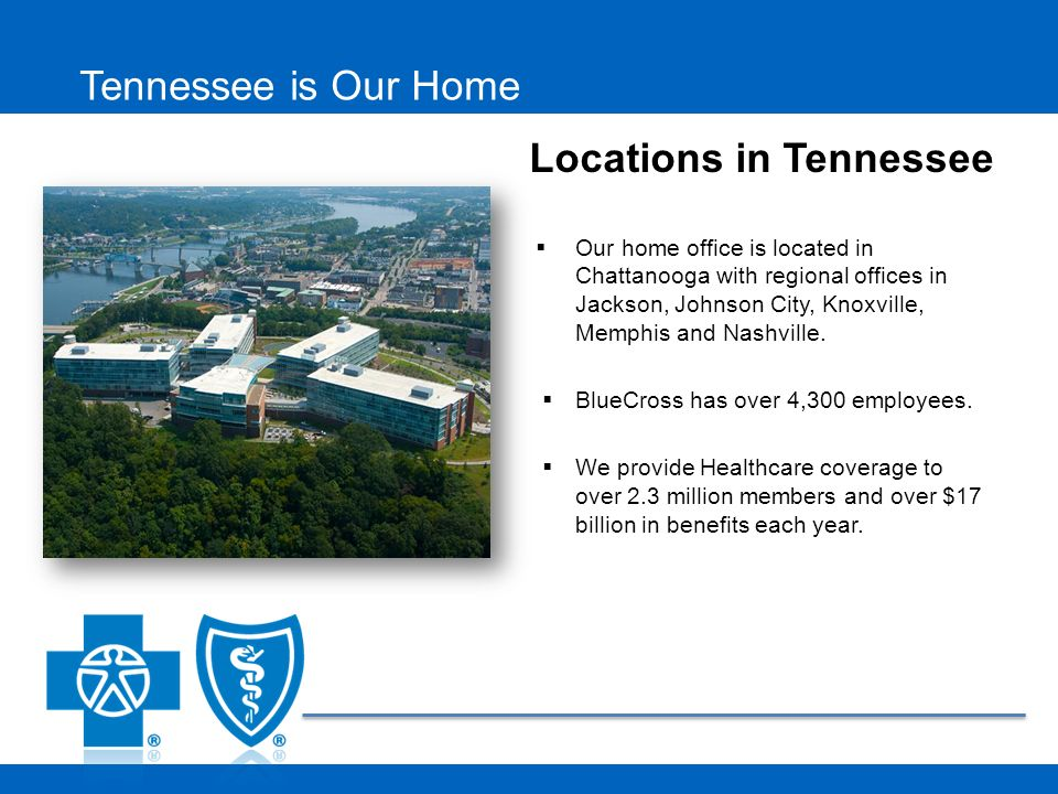Tennessee is Our Home Our home office is located in Chattanooga with regional offices in Jackson, Johnson City, Knoxville, Memphis and Nashville. Blue