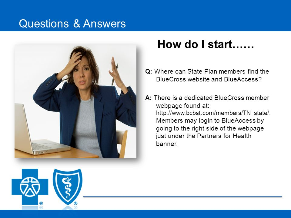 Q: Where can State Plan members find the BlueCross website and BlueAccess? A: There is a dedicated BlueCross member webpage found at: http://www.bcbst