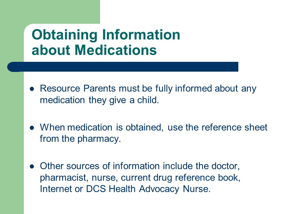 Obtaining Information about Medications Resource Parents must be fully informed about any medication they give a child.