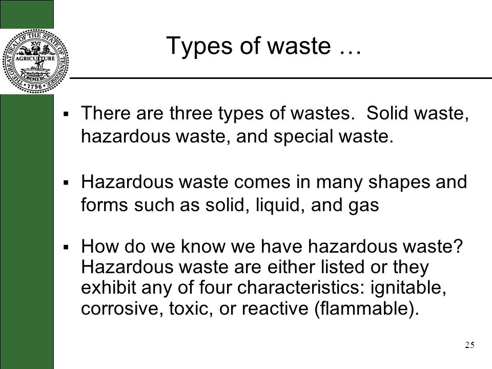 24 Regulatory Overview … RCRAs goals are to: Protect us from the hazards of improper waste disposal Conserve energy and natural resources by recycling
