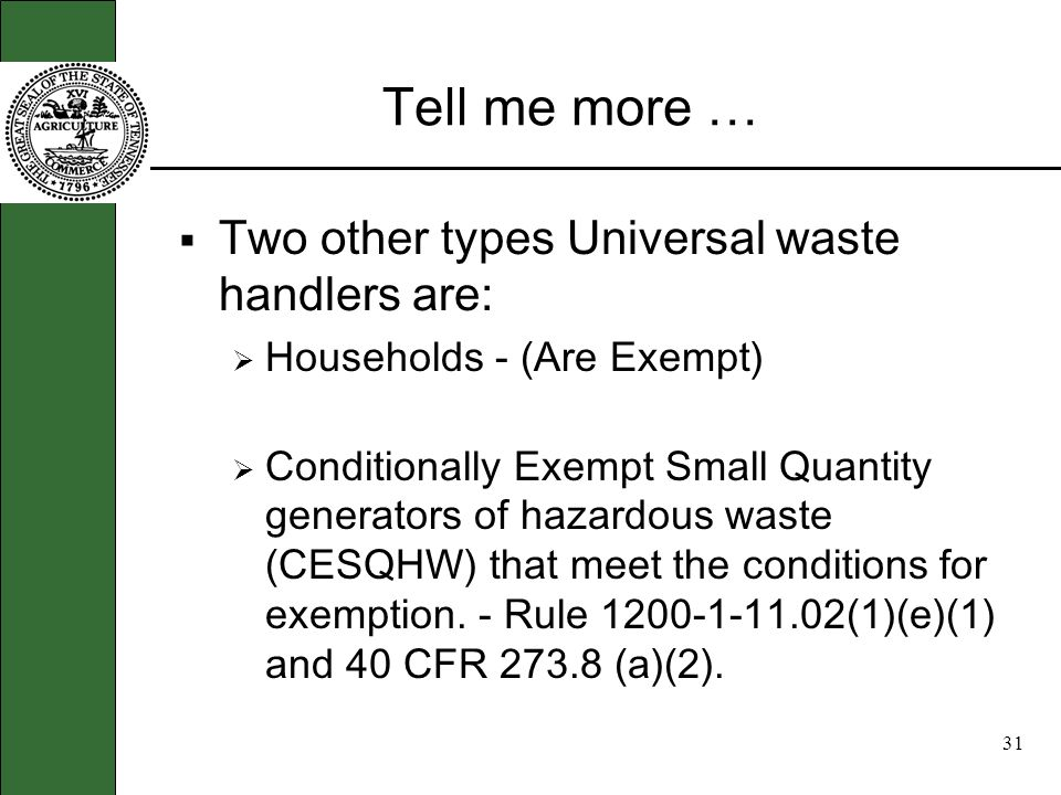30 Tell me more … There are two main types of handlers for universal waste. Small Quantity Handler of Universal Waste (SQHUW) that accumulate less tha