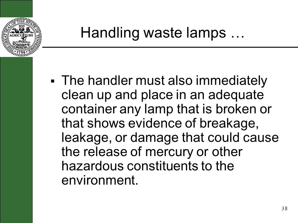 37 Handling waste lamps … The handler of universal waste must secure lamps in a closed container or package that is structurally sound, adequate to pr