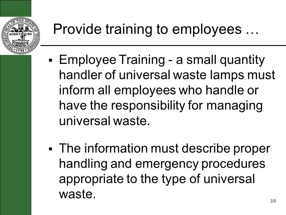 38 Handling waste lamps … The handler must also immediately clean up and place in an adequate container any lamp that is broken or that shows evidence of breakage, leakage, or damage that could cause the release of mercury or other hazardous constituents to the environment.