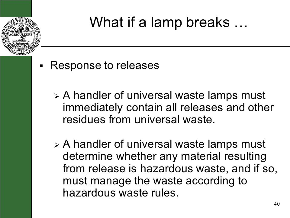 39 Provide training to employees … Employee Training - a small quantity handler of universal waste lamps must inform all employees who handle or have the responsibility for managing universal waste.